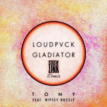 "Statik Link Remixes Loudpvck x Gladiator's ""Tony"" Feat. Nipsey Hussle"