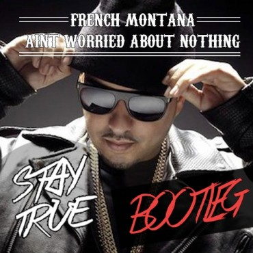 STAY TRUE Shares His On Take On French Montana's Ain't Worried About Nothin