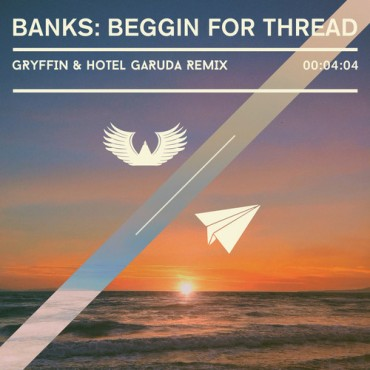 "BANKS Will Have You ""Beggin For Thread"" Via Gryffin & Hotel Garuda"