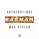 Max Styler & Autoerotique Drop Electro Masterpiece 'Badman'