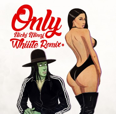 "Whiiite Remixes Nicki Minaj's Latest Hit ""Only"" [Free Download]"