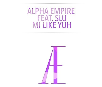 "Alpha Empire Releases Their Latest Hit ""Mi Like Yuh"" Ft. SLU - thissongslaps.com - Electronic Dance Music & Hip-Hop Media"