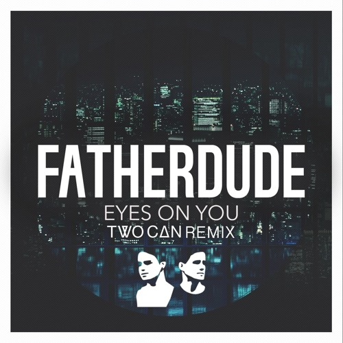 """Two Can Gives FATHERDUDE's """"Eyes On You"""" A Summertime Remix"""