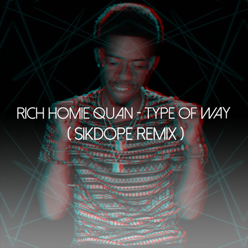 rich homie quan type of way sikdope trap remix